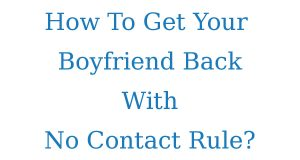 get your ex boyfriend or ex girlfriend back